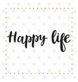 happy life inspirational quote hand drawn vector image vector image