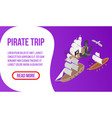 pirate trip banner isometric style vector image