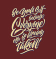 be yourself because everyone else is already taken vector image vector image