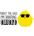 forget eggs i m hunting chicks quote on white vector image vector image