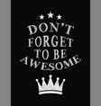 motivational quote poster dont forget to be vector image vector image
