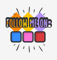 follow me on social media call to action vector image