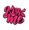 kiss me hand drawn lettering phrase isolated on vector image