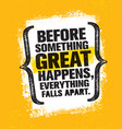 before something great happens everything falls vector image vector image