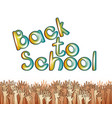 back to school lettering with raising hands vector image