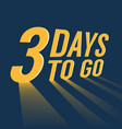 three days to go with long lighting vector image vector image