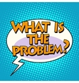 what is the problem comic bubble retro text vector image vector image