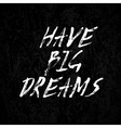 Have big dreams vector image