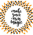 hand drawn lettering make your own magic vector image vector image