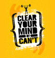 clear your mind of cant inspiring workout and vector image vector image