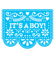 its a boy papel picado design - mexican vector image vector image