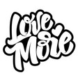 love more hand drawn lettering quote on white vector image vector image