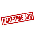 square grunge red part-time job stamp vector image vector image