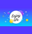 enjoy life speech bubble banner poster speech vector image vector image