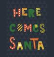 here comes santa vector image