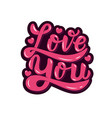 love you hand drawn lettering phrase isolated on vector image vector image