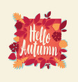 inscription hello autumn in a frame leaves vector image vector image