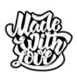 made with love lettering phrase on white vector image vector image