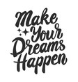 make your dreams happen hand drawn lettering vector image vector image