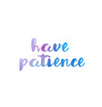 have patience watercolor hand written text vector image vector image