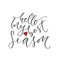 hello my best season modern calligraphy design vector image
