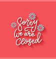 lettring banner for sign on door store with sorry vector image vector image
