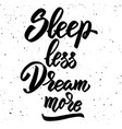 sleep less dream more hand drawn lettering phrase vector image vector image