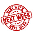 next week red grunge round vintage rubber stamp vector image vector image