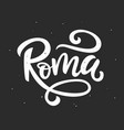 roma italy hand lettering modern calligraphy vector image vector image