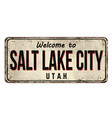 welcome to salt lake city vintage rusty metal sign vector image