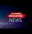 breaking news concept design for tv channels vector image vector image