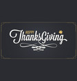 thanksgiving happy vintage lettering on black vector image vector image