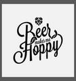 beer makes me hoppy lettering on white background vector image