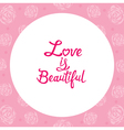 Floral Border With Love Is Beautiful Lettering vector image vector image