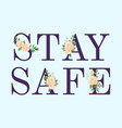 stay safy text banner poster with flowers vector image