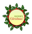 holly round composition with merry christmas wish vector image
