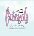 my dear friend phrase hand drawn lettering brush vector image vector image