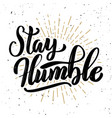 stay humble hand drawn motivation lettering quote vector image vector image