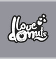 love donuts white calligraphy lettering vector image vector image