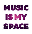 text print for t shirt music is my space vector image vector image