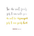 biblical phrase from isaiah 4110so do not fear vector image vector image