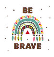 poster with brave tribal rainbow vector image