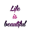 text print for t shirt life is beautiful vector image vector image