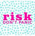 background risk dont panic card motivation vector image
