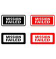 mission failed rubber stamp vector image