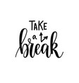 take a break lettering motivational design vector image