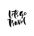 lets go travel typography poster modern brush vector image vector image