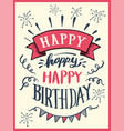 happy happy happy birthday lettering vector image