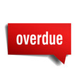 overdue red 3d speech bubble vector image vector image