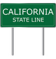 california state line green road sign us state vector image vector image